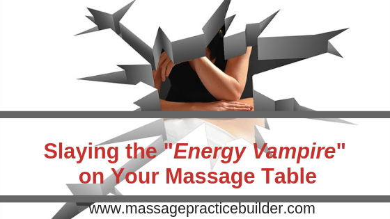 slaying the energy vampire on your massage table