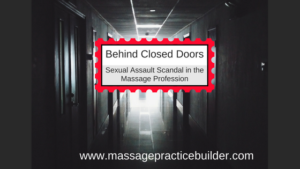 Behind Closed Doors:  The Sexual Assault Scandal in the Massage Profession
